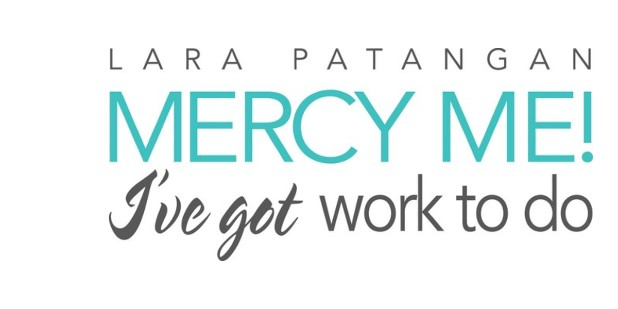 Mercy Me! I've Got Work to Do